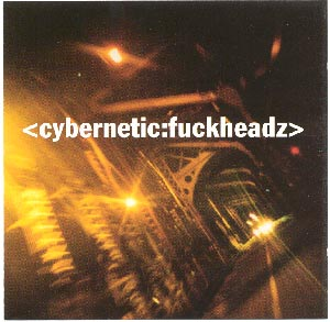 Cybernetic:Fuckheadz   – Cybernetic:Fuckheadz