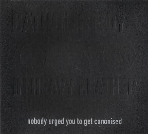 Catholic Boys In Heavy Leather ‎– Nobody Urged You To Get Canonised