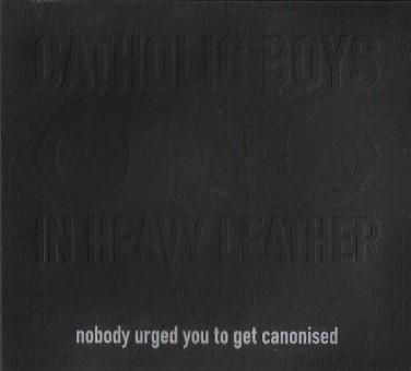 Catholic Boys In Heavy Leather – Nobody Urged You To Get Canonised